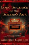 Lost Secrets of the Sacred Ark: Amazing Revelations of the Incredible Power of Gold - Laurence Gardner