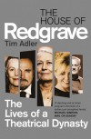 The House of Redgrave: The Lives of a Theatrical Dynasty - Tim Adler