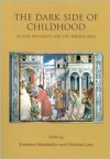 The Dark Side of Childhood in Late Antiquity and the Middle Ages: Unwanted, Disabled and Lost - Katariina Mustakallio, Christian Laes