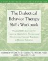 Dialectical Behavior Therapy Skills Workbook: Practical DBT Exercises for Learning Mindfulness, Interpersonal Effectiveness, Emotion Regulation, & Distress Tolerance (New Harbinger Self-Help Workbook) - 'Matthew McKay',  'Jeffrey C. Wood',  'Jeffrey Brantley'