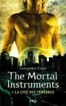 The Mortal Instruments (La Cité des Ténèbres, #1) - Cassandra Clare