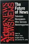 The Future of News: Television, Newspapers, Wire Services, Newsmagazines - Philip S. Cook,  Douglas Gomery,  Lawrence W. Lichty