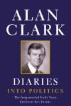 Diaries: Into Politics - Alan Clark