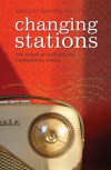 Changing Stations: The Story of Australian Commercial Radio - Bridget Griffen-Foley