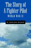 The Story of a Fighter Pilot: World War II - W. Sheldon Winans