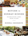 Return to Sunday Dinner: The Simple Delight of Family, Friends, and Food - Russell Cronkhite