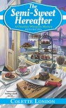 The Semi-Sweet Hereafter (A Chocolate Whisperer Mystery) - Colette London