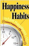 Happiness Habits: Instant Happiness In 15 Minutes Or Less! - Daphna Joffe