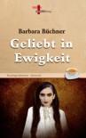 Geliebt in Ewigkeit: Teezeitgeschichten, Band 12 (Fantastik) - Barbara Büchner