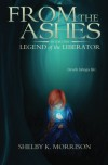 From the Ashes (Legend of the Liberator) (Volume 1) - Shelby K. Morrison