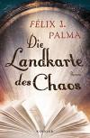 Die Landkarte des Chaos - Félix J. Palma, Willi Zurbrüggen
