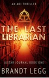 The Last Librarian: An AOI Thriller (The Justar Journal Book 1) - Brandt Legg