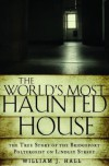 The World's Most Haunted House: The True Story of the Bridgeport Poltergeist on Lindley Street - William J.  Hall