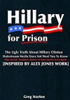 "Hillary For Prison: The Ugly Truth About Hillary Clinton Mainstream Media Does Not Want You to Know: Wake Up Call ""Conspiracy Theory"" to Make America Great Again! - Alex Jones"