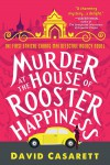 Murder at the House of Rooster Happiness - David Casarett