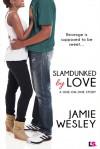 Slamdunked By Love - Jamie Wesley