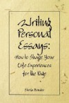 Writing Personal Essays: How to Shape Your Life Experiences for the Page - Sheila Bender
