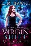 Virgin Shift (Alpha House Book 1) - L. M. Hawke