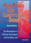 Hong Kong's New Constitutional Order: The Resumption of Chinese Sovereignty and the Basic Law (Second Edition) - Yash P. Ghai