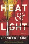 Heat and Light: A Novel - Jennifer Haigh