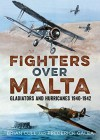 Fighters Over Malta: Gladiators and Hurricanes 1940-1942 - Brian Cull, Frederick Galea
