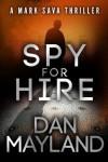 Spy for Hire (A Mark Sava Spy Thriller) - Dan Mayland
