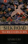 The Silk Road in World History (New Oxford World History) - Xinru Liu