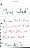 Doing School: How We Are Creating a Generation of Stressed-Out, Materialistic, and Miseducated Students - Denise Clark Pope