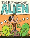 The Boy Who Cried Alien - Marilyn Singer, Brian Biggs