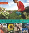 Backyard Roots: Lessons on Living Local From 35 Urban Farmers - Lori Eanes