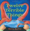 Twelve Terrible Things - Marty Kelley