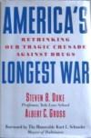 America's Longest War: Rethinking Our Tragic Crusade Against Drugs - Steven B. Duke;Albert C. Gross