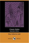 Classic Myths (Illustrated Edition) (Dodo Press) - Mary Catherine Judd, Angus MacDonall