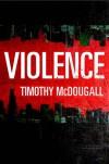 Violence - Timothy McDougall