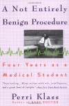 A Not Entirely Benign Procedure: Four Years As A Medical Student - Perri Klass