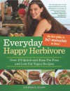 Everyday Happy Herbivore: Over 175 Quick-and-Easy Fat-Free and Low-Fat Vegan Recipes - Lindsay S. Nixon