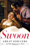 Swoon: Great Seducers and Why Women Love Them - Betsy Prioleau