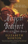 Margaret Beaufort: Mother of the Tudor Dynasty - Elizabeth Norton