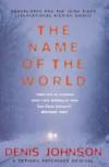 The Name of the World - Denis Johnson