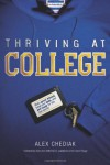 Thriving at College: Make Great Friends, Keep Your Faith, and Get Ready for the Real World! - Alex Chediak