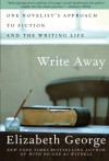Write Away : One Novelist's Approach to Fiction and the Writing Life - Elizabeth  George