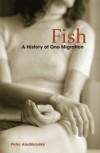 Fish: A History of One Migration - Peter Aleshkovsky, Nina Shevchuk-Murray