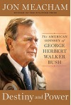Destiny and Power: The American Odyssey of George Herbert Walker Bush - Jon Meacham
