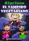 Cipriano, el vampiro vegetariano. Novela infantil ilustrada (8 a 12 años) (Spanish Edition) - César García Muñoz, Linda Shepard