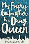 My Fairy Godmother is a Drag Queen - David L. Clawson
