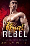 Royal Rebel - Avery Wilde