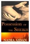 Possession of the Sheikh: (Interracial BWWM Erotica) (The Men of Sharjah Series Book 2) - Nadia Aidan