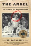 The Angel: The Egyptian Spy Who Saved Israel - Uri Bar-Joseph