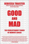 Good and Mad: The Revolutionary Power of Women's Anger - Rebecca Traister