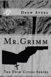 Mr. Grimm: The Twin Cities Series - Drew Avera